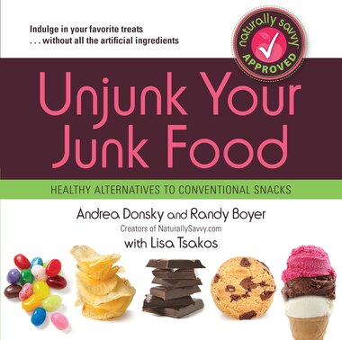 Unjunk Your Junk Food: Healthy Alternatives to Conventional Snacks by Andrea Donsky