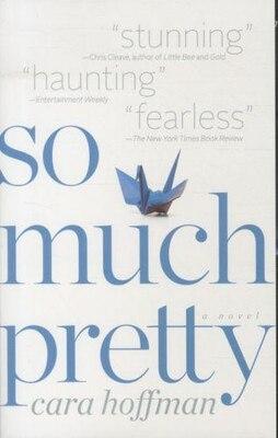 Book So Much Pretty: A Novel by Cara Hoffman