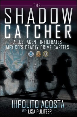 Book The Shadow Catcher: A U.S. Agent Infiltrates Mexico's Deadly Crime Cartels by Hipolito Acosta