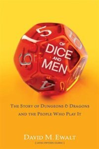 Book Of Dice and Men: The Story of Dungeons & Dragons and The People Who Play It by David M. Ewalt