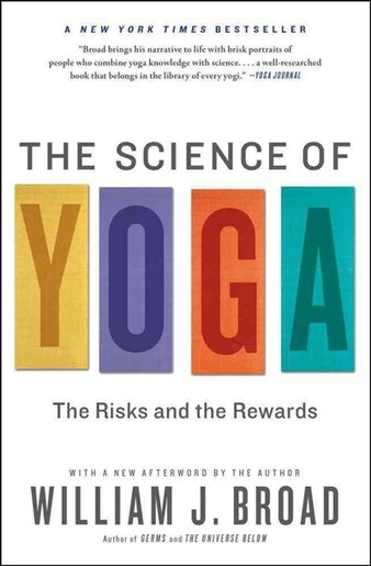 The Science of Yoga: The Risks and the Rewards by William J Broad