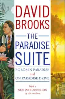 The Paradise Suite: Bobos in Paradise and On Paradise Drive by David Brooks