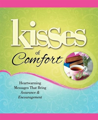 Kisses of Comfort: Heartwarming Messages that Bring Assurance & Encou by Howard Books