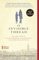 An Invisible Thread: The True Story of an 11-Year-Old Panhandler, a Busy Sales Executive, and an…