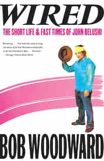 Wired: The Short Life & Fast Times of John Belushi by Bob Woodward