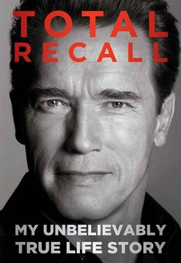 Book Total Recall: My Unbelievably True Life Story by A Schwarzenegger