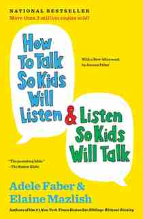 How to Talk So Kids Will Listen & Listen So Kids Will Talk by Adele Faber