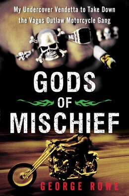 Book Gods of Mischief: My Undercover Vendetta to Take Down the Vagos Outlaw Motorcycle Gang by George Rowe