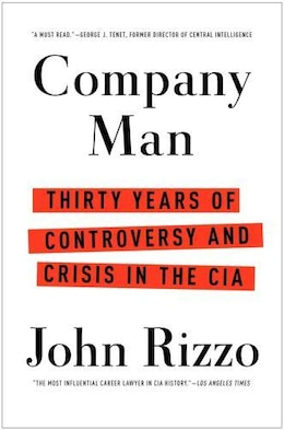 Book Company Man: Thirty Years of Controversy and Crisis in the CIA by John Rizzo