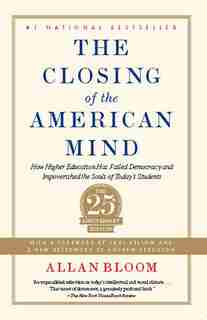 Closing of the American Mind: How Higher Education Has Failed Democracy and Impoverished the Souls of Today's Students by ALLAN BLOOM