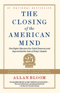Closing of the American Mind: How Higher Education Has Failed Democracy and Impoverished the Souls…
