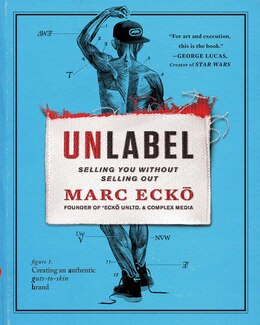 Book Unlabel: Selling You Without Selling Out by Marc Ecko