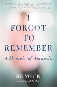 Book I Forgot to Remember: A Memoir of Amnesia by Su Meck