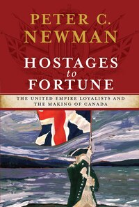 Hostages to Fortune: The United Empire Loyalists and the Making of Canada