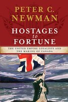 Book Hostages to Fortune: The United Empire Loyalists and the Making of Canada by Peter C Newman
