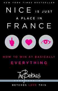 Nice Is Just a Place in France: How to Win at Basically Everything by The Betches