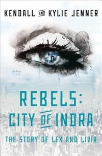 Book Rebels: City of Indra: The Story of Lex and Livia by Kendall Jenner