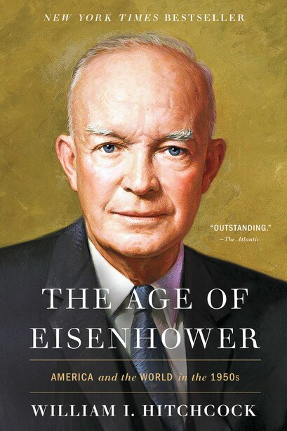The Age of Eisenhower: America and the World in the 1950s by William I Hitchcock