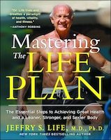 Mastering the Life Plan: The Essential Steps to Achieving Great Health and a Leaner, Stronger, and…