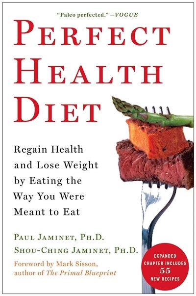 Perfect Health Diet: Regain Health and Lose Weight by Eating the Way You Were Meant to Eat by Paul Jaminet