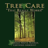 Tree Care: That Really Works!