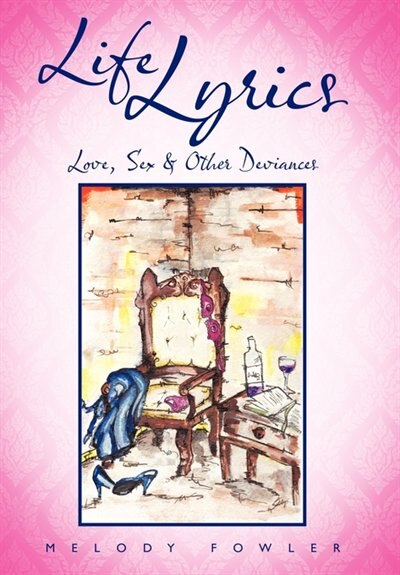 Life Lyrics: Love, Sex & Other Deviances by Melody Fowler