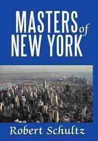 Masters Of New York by Robert Schultz