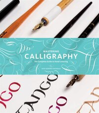 Mastering Calligraphy: The Complete Guide To Hand Lettering