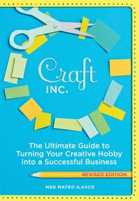 Craft, Inc. Revised Edition: The Ultimate Guide to Turning Your Creative Hobby into a Successful…