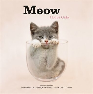 Meow: I Love Cats: I Love Cats by Rachael Hale McKenna