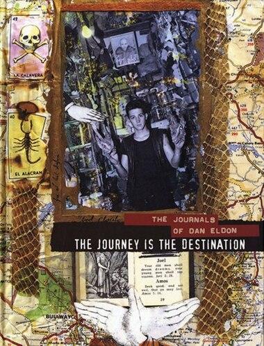 The Journey Is The Destination: The Journals of Dan Eldon by Dan Eldon