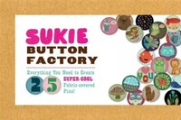 Sukie Button Factory: Everything You Need to Create Super-Cool Fabric-covered Pins!