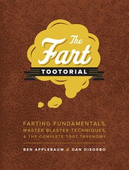 Book The Fart Tootorial: Farting Fundamentals, Master Blaster Techniques, And The Complete Toot Taxonomy by Dan Disorbo