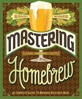Mastering Homebrew: The Complete Guide To Brewing Delicious Beer (beer Brewing Bible, Homebrewing…