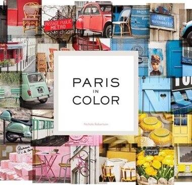Paris in Color by Nicole Robertson