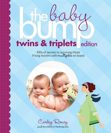 The Baby Bump: Twins and Triplets Edition: 100s of Secrets for Those 9 Long Months with Multiples on Board by Carley The Bump, Inc