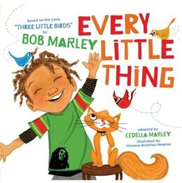 Book Every Little Thing: Based on the song 'Three Little Birds' by Bob Marley by Bob Marley
