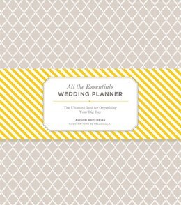 Book All the Essentials Wedding Planner: Your Guide to Organizing the Big Day by Alison Hotchkiss