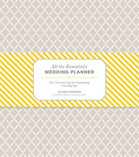 All the Essentials Wedding Planner: Your Guide to Organizing the Big Day