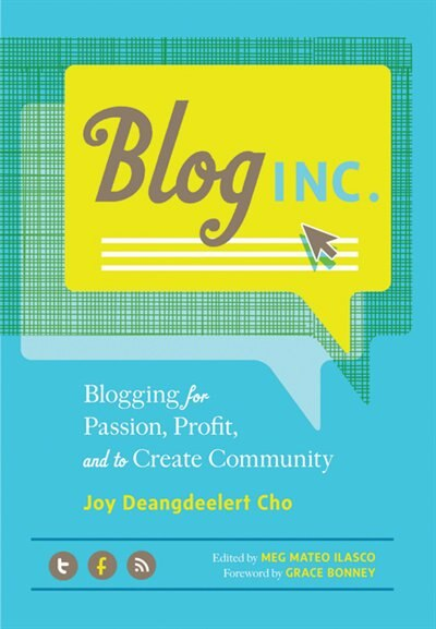 Blog, Inc.: Blogging for Passion, Profit, and to Create Community by Joy Deangdeelert Cho