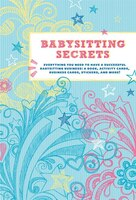Babysitting Secrets: Everything You Need to Have a Successful Babysitting Business - a Book…