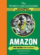 The Worst-case Scenario: Amazon (an Ultimate Adventure Novel): You Decide How to Survive!