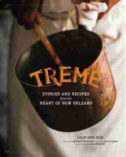 Treme: Stories and Recipes from the Heart of New Orleans by Lolis Eric Elie