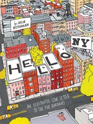 Hello, New York: An Illustrated Love Letter to the Five Boroughs by Julia Rothman