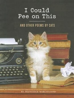 Book I Could Pee on This: And Other Poems by Cats by Francesco Marciuliano