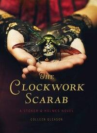 The Clockwork Scarab: A Stoker & Holmes Novel: A Stoker & Holmes Novel