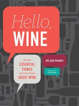 Book Hello, Wine: The Most Essential Things You Need to Know About Wine by Melanie Wagner
