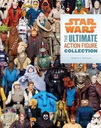 Star Wars: The Ultimate Action Figure Collection: 35 Years of Characters
