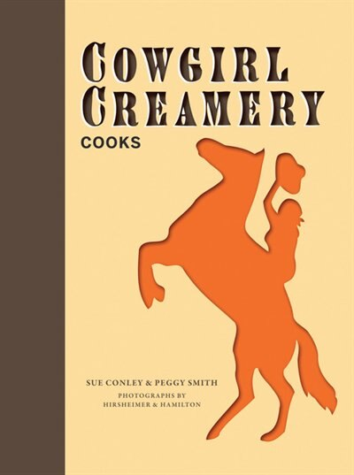 Cowgirl Creamery Cooks by Sue Conley