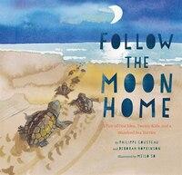Follow The Moon Home: A Tale Of One Idea, Twenty Kids, And A Hundred Sea Turtles